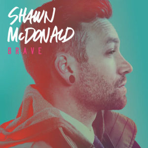 Album Brave from Shawn McDonald