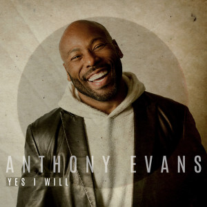 Album Yes I Will from Anthony Evans