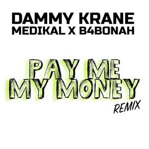Album Pay Me My Money (Remix) from B4Bonah