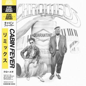 Album Cabin Fever (Kan Sano Remix) from Chromeo