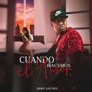 Album Cuando Hacemos el Amor from Jimmy Bad Boy