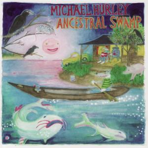 Album The Ancestral Swamp from Michael Hurley