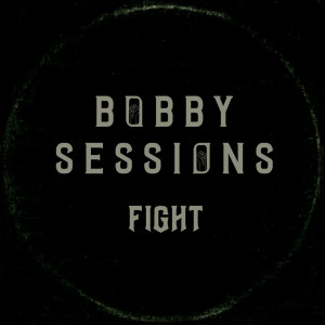 Album FIGHT from Bobby Sessions
