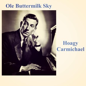 Album Ole Buttermilk Sky from Hoagy Carmichael