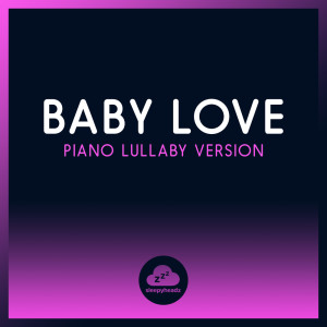 Album Baby Love (Piano Lullaby Version) from Sleepyheadz