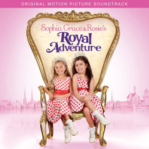 Album Sophia Grace & Rosie's Royal Adventure (Original Motion Picture Soundtrack) from Sophia Grace