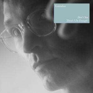 Album Don't You Think I Do Enough? from Lontalius