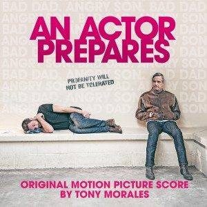 Album An Actor Prepares (Original Motion Picture Soundtrack) from Tony Morales