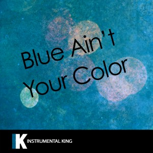 Instrumental King的專輯Blue Ain't Your Color (In the Style of Keith Urban) [Karaoke Version]