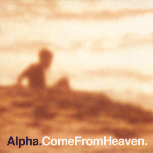 Come From Heaven 1997 Alpha