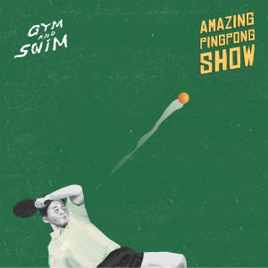 อัลบัม Amazing PingPong Show ศิลปิน GYM AND SWIM