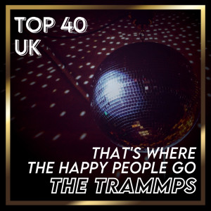 Album That's Where the Happy People Go (UK Chart Top 40 - No. 35) from The Trammps