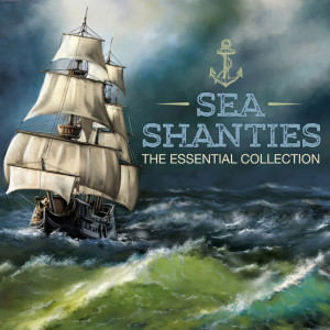 Various的專輯Sea Shanties  - The Essential Collection (Extended Edition)