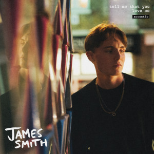 Tell Me That You Love Me 2019 James Smith