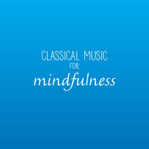 Album Classical Music For Mindfulness from Classical Artists