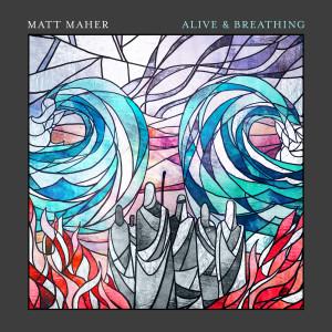 Album Alive & Breathing from Matt Maher