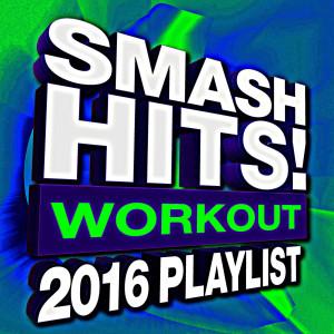 Remix Factory的專輯Smash Hits! Workout 2016 Playlist
