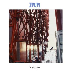 อัลบัม 6.10 PM ศิลปิน 2PUP!