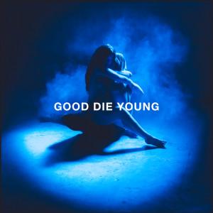 GOOD DIE YOUNG dari Elley Duhè