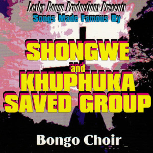 Album Lesley Bongo Productions Presents Songs Made Famous By Shongwe And Khuphuka Saved Group from Bongo Choir