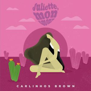 Carlinhos Brown的專輯Juliette, Mon Amour