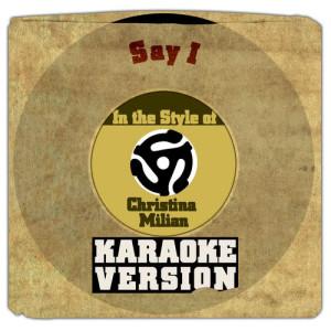 Karaoke - Ameritz的專輯Say I (In the Style of Christina Milian) [Karaoke Version] - Single