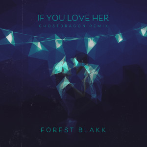 Album If You Love Her (Ghost Dragon Remix) from Forest Blakk