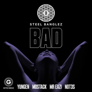 Album Bad (feat. Yungen, MoStack, Mr Eazi & Not3s) from Steel Banglez