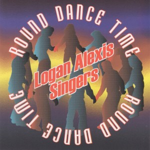Album Round Dance Time from Logan Alexis Singers