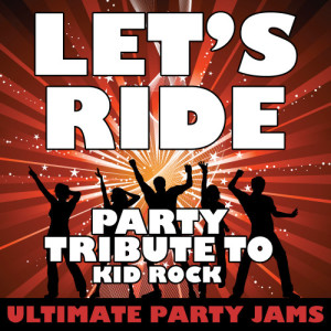 Ultimate Party Jams的專輯Let's Ride (Party Tribute to Kid Rock)