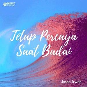 Tetap Percaya Saat Badai dari Jason Irwan
