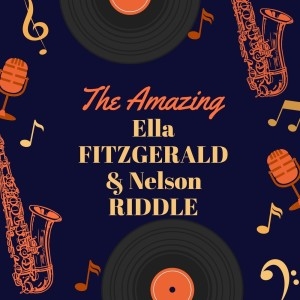 The Amazing Ella Fitzgerald & Nelson Riddle