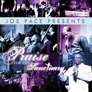 Album Joe Pace Presents: Praise For The Sanctuary from Joe Pace