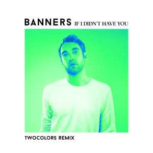 Banners的專輯If I Didn't Have You (twocolors Remix)