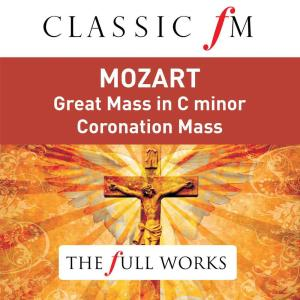 Album Mozart: Great Mass in C Minor; Coronation Mass (Classic FM: The Full Works) from Christopher Hogwood