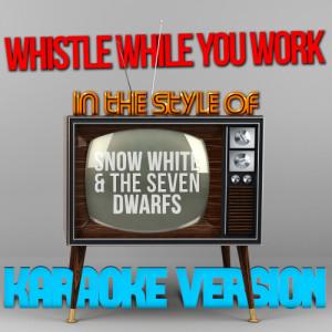 Karaoke - Ameritz的專輯Whistle While You Work (In the Style of Snow White & The Seven Dwarfs) [Karaoke Version] - Single