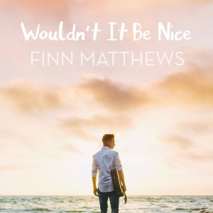 Album Wouldn't It Be Nice from Finn Matthews