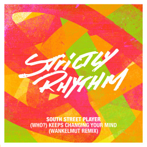 Album (Who?) Keeps Changing Your Mind [Wankelmut Remix] from South Street Player