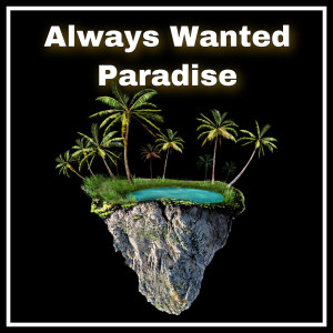 Angel的專輯Always Wanted Paradise (Explicit)