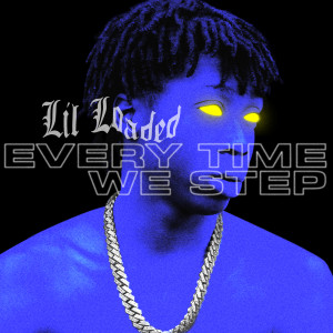 收聽Lil Loaded的Every Time We Step歌詞歌曲