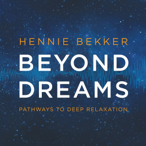 Album Beyond Dreams - Pathways to Deep Relaxation from Hennie Bekker