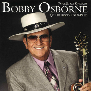 Album Try A Little Kindness from Bobby Osborne & The Rocky Top X-Press