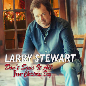 Album Don't Save It All for Christmas Day from Larry Stewart