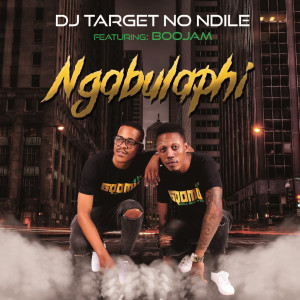 Album Ngabulaphi from DJ Target No Ndile