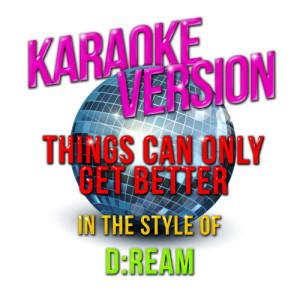 Karaoke - Ameritz的專輯Things Can Only Get Better (In the Style of D: Ream) [Karaoke Version] - Single