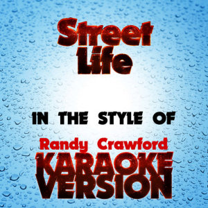 Karaoke - Ameritz的專輯Street Life  (In the Style of Randy Crawford) [Karaoke Version] - Single