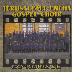 Album Go Roriswe from Jerusalema Encha Gospel Choir