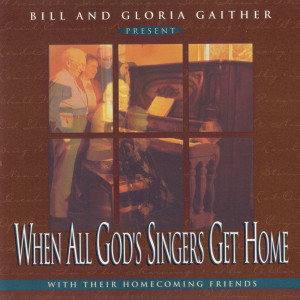 When All God's Singers Get Home 2006 Bill & Gloria Gaither