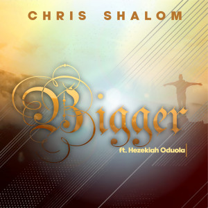 Album Bigger from CHRIS SHALOM