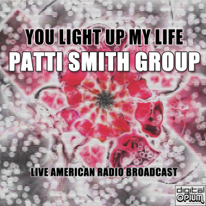Album You Light Up My Life from Patti Smith Group